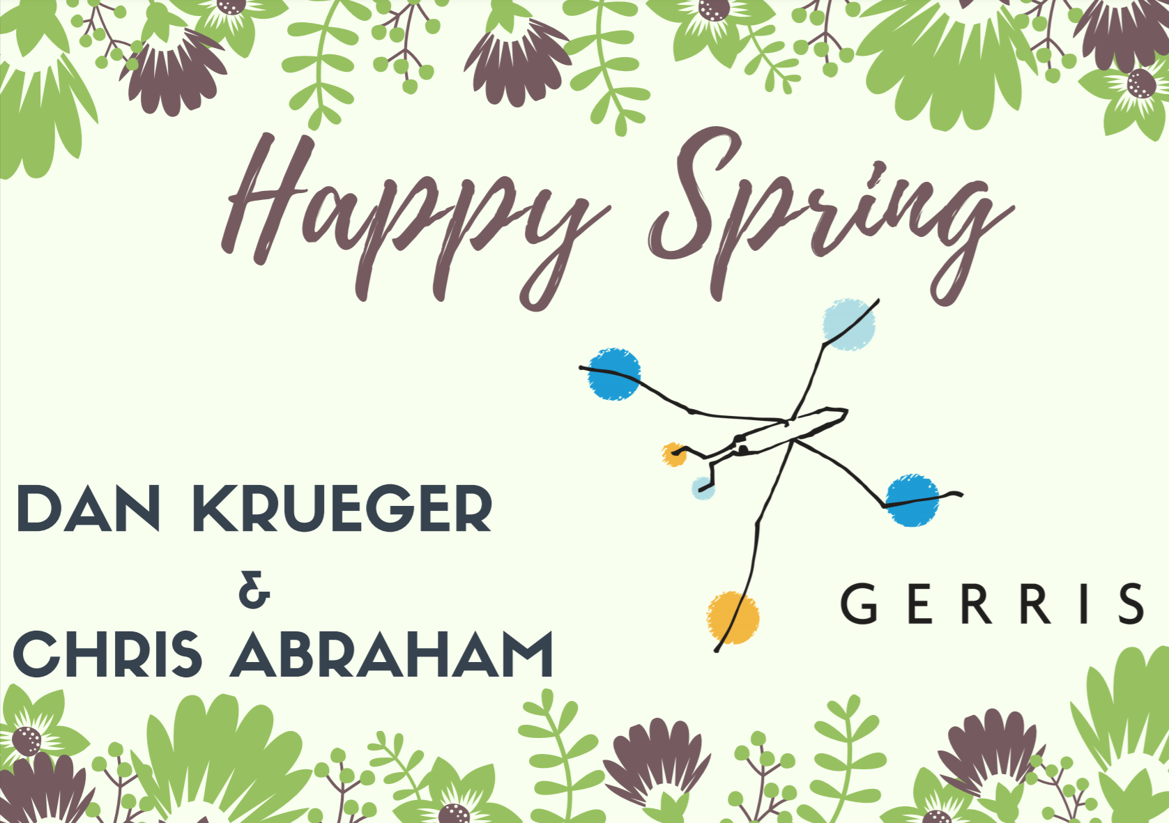 Happy Spring to you from Dan and Chris at Gerris!