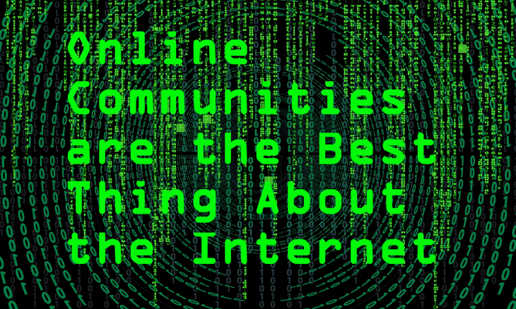 Online Communities Are The Best Thing About The Internet