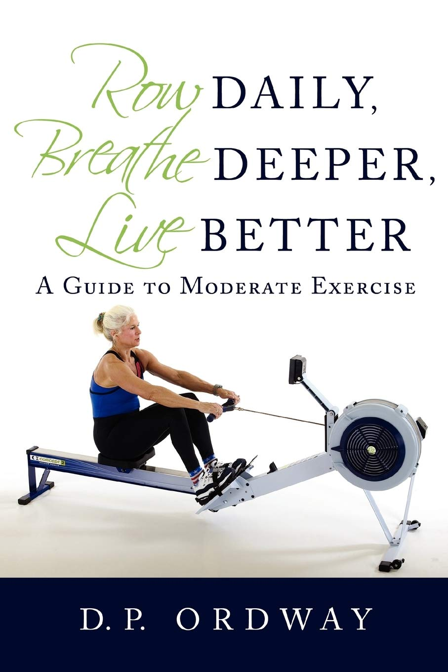 Row Daily, Breathe Deeper, Live Better is a book about slow rowing for a better life for life