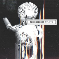 Title TK by The Breeders - Worth the Decade Wait!