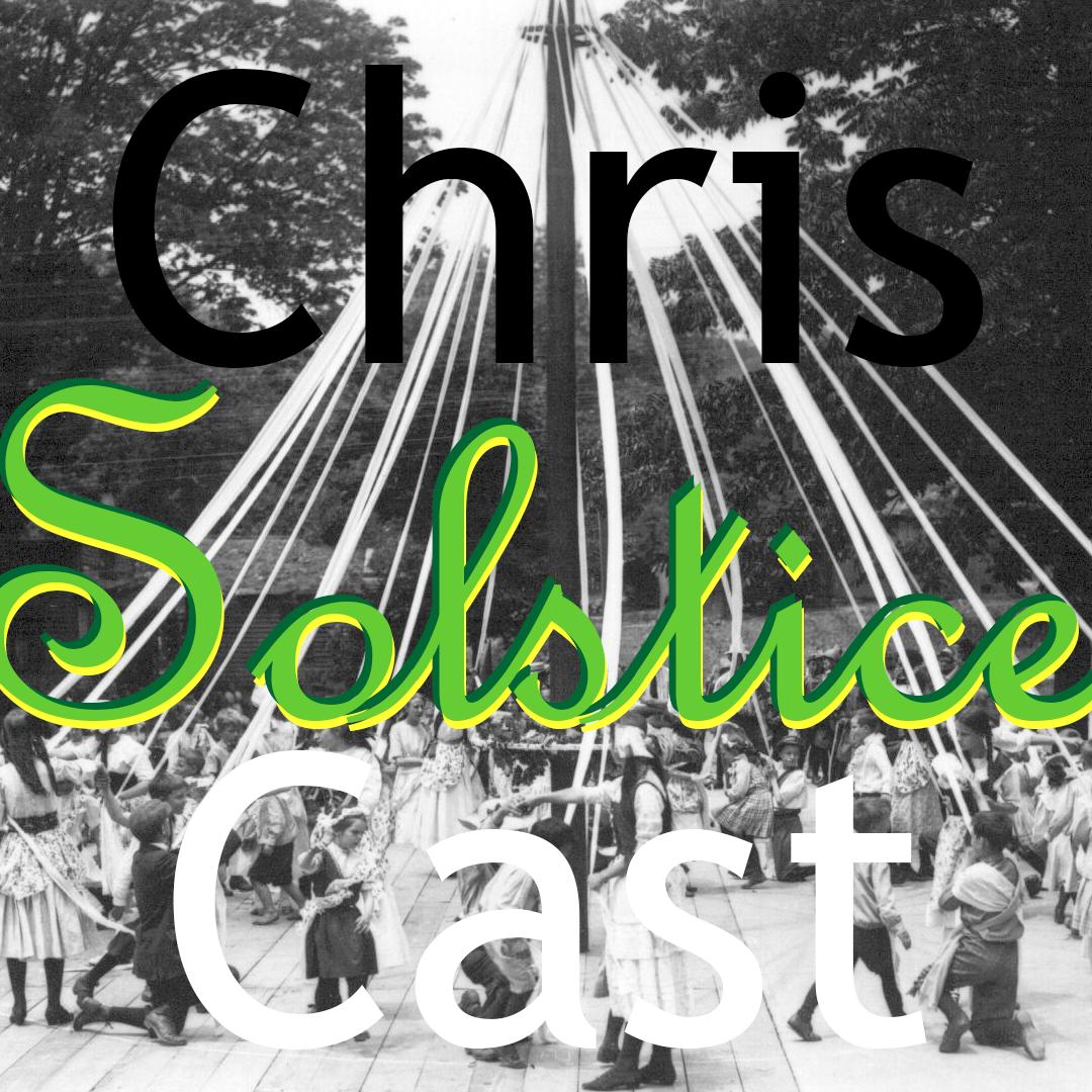 ChrisCast Episode 6: Summer Solstice ASMR Girl Ramble Fiesta Par Excellence