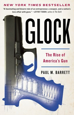 Glock: The Rise of America's Gun by Paul M. Barrett