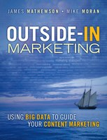 Outside-In Marketing: Using Big Data to Guide Your Content Marketing by James Mathewson and Mike Moran